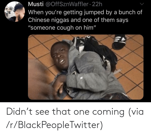 coming: Didn't see that one coming (via /r/BlackPeopleTwitter)