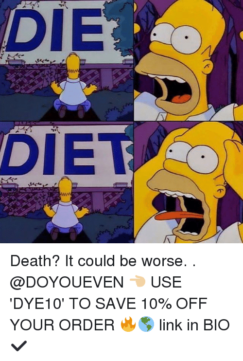 Dieing Dying: DIE  DIE Death? It could be worse. . @DOYOUEVEN 👈🏼 USE 'DYE10' TO SAVE 10% OFF YOUR ORDER 🔥🌎 link in BIO ✔️
