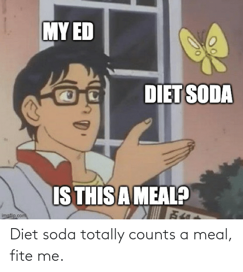 soda: Diet soda totally counts a meal, fite me.