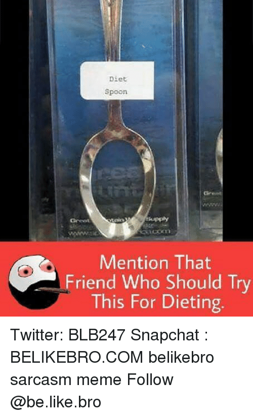 memees: Diet  Spoon  9054  Greet  Mention That  Friend Who Should Try  This For Dieting. Twitter: BLB247 Snapchat : BELIKEBRO.COM belikebro sarcasm meme Follow @be.like.bro