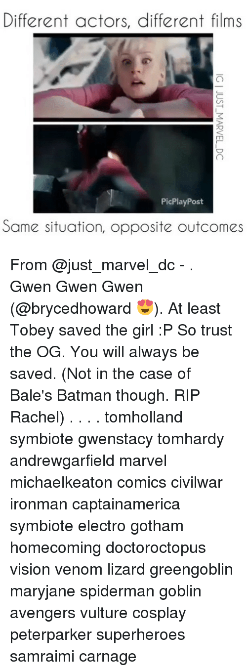 electro: Different actors, different films  PicPlayPost  Same situation, opposite outcomes From @just_marvel_dc - . Gwen Gwen Gwen (@brycedhoward 😍). At least Tobey saved the girl :P So trust the OG. You will always be saved. (Not in the case of Bale's Batman though. RIP Rachel) . . . . tomholland symbiote gwenstacy tomhardy andrewgarfield marvel michaelkeaton comics civilwar ironman captainamerica symbiote electro gotham homecoming doctoroctopus vision venom lizard greengoblin maryjane spiderman goblin avengers vulture cosplay peterparker superheroes samraimi carnage