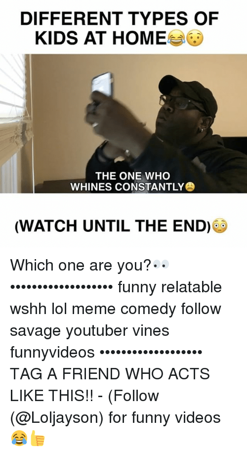 Types Of Kids: DIFFERENT TYPES OF  KIDS AT HOME  THE ONE WHO  WHINES CONSTANTLY  (WATCH UNTIL THE END) Which one are you?👀 ••••••••••••••••••• funny relatable wshh lol meme comedy follow savage youtuber vines funnyvideos ••••••••••••••••••• TAG A FRIEND WHO ACTS LIKE THIS!! - (Follow (@Loljayson) for funny videos😂👍