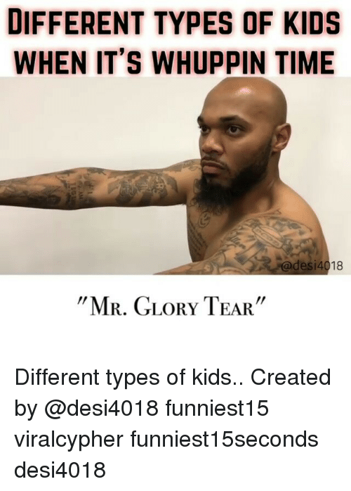 "Types Of Kids: DIFFERENT TYPES OF KIDS  WHEN IT'S WHUPPIN TIME  4018  MR. GLORY TEAR"" Different types of kids.. Created by @desi4018 funniest15 viralcypher funniest15seconds desi4018"