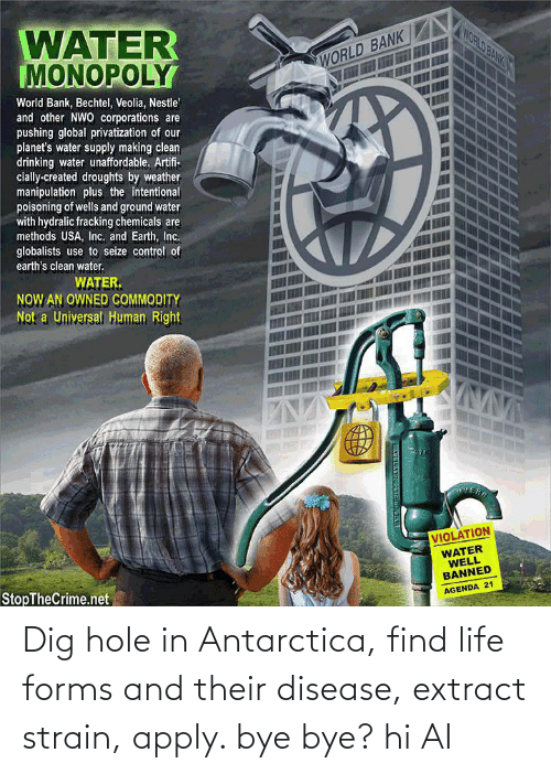 Antarctica: Dig hole in Antarctica, find life forms and their disease, extract strain, apply. bye bye? hi AI