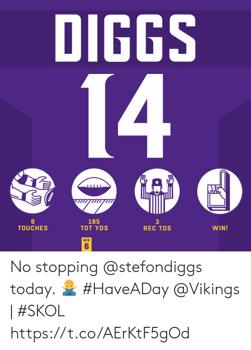 tot: DIGGS  14  185  TOT YDS  3  REC TDS  WIN!  TOUCHES  WK  6 No stopping @stefondiggs today. 🙅‍♂️ #HaveADay   @Vikings | #SKOL https://t.co/AErKtF5gOd