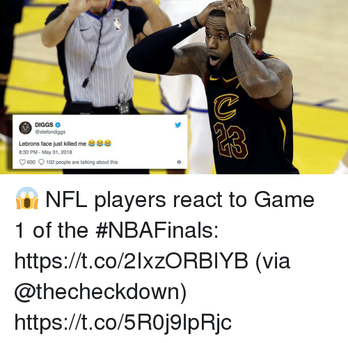 nfl players: DIGGS  @stefondiggs  Lebrons face just killed me  8:30 PM May 31, 2018  O630 102 people are talking about this 😱  NFL players react to Game 1 of the #NBAFinals: https://t.co/2IxzORBIYB (via @thecheckdown) https://t.co/5R0j9lpRjc