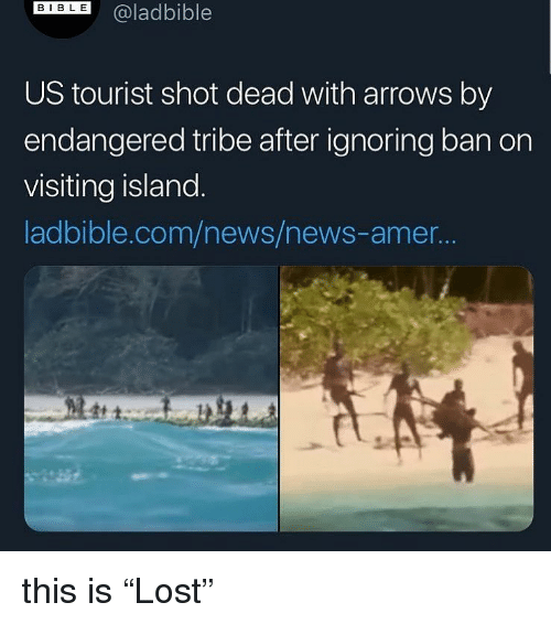 """Tourist: DIL@ladbible  US tourist shot dead with arrows by  endangered tribe after ignoring ban on  visiting island  ladbible.com/news/news-amer.. this is """"Lost"""""""