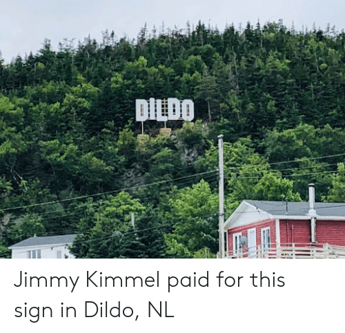 sign in: DILDO Jimmy Kimmel paid for this sign in Dildo, NL