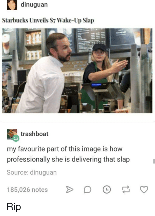 Starbucks, Tumblr, and Image: dinuguan  Starbucks Unveils S7 Wake-Up Slap  trashboat  my favourite part of this image is how  professionally she is delivering that slap  Source: dinuguan  185,026 notesDO