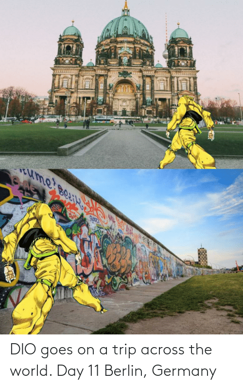 Goes: DIO goes on a trip across the world. Day 11 Berlin, Germany