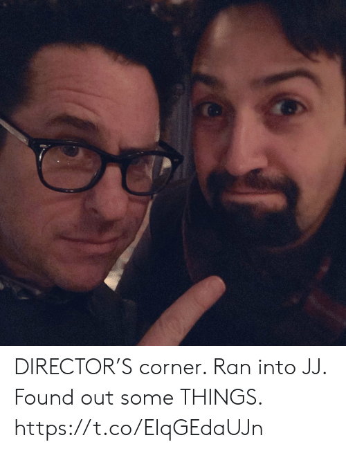 Found Out: DIRECTOR'S corner. Ran into JJ. Found out some THINGS. https://t.co/ElqGEdaUJn
