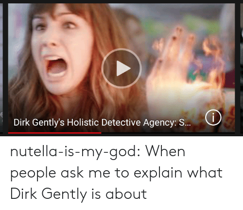 God, Target, and Tumblr: Dirk Gently's Holistic Detective Agency: S  es nutella-is-my-god:  When people ask me to explain what Dirk Gently is about