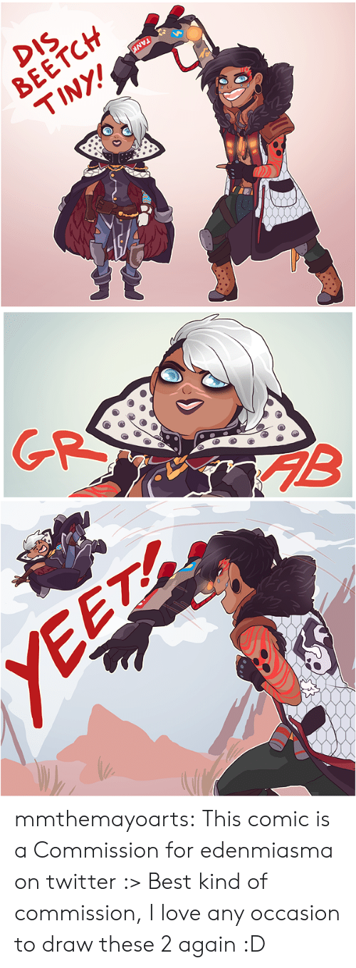 Love, Tumblr, and Twitter: DIS  BEETCH  TINY!   GR   YEET mmthemayoarts:  This comic is a Commission for edenmiasma on twitter :> Best kind of commission, I love any occasion to draw these 2 again :D