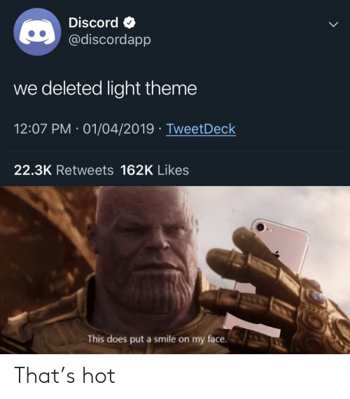 Smile, Light, and Hot: DiscordO  @discordapp  we deleted light theme  12:07 PM 01/04/2019 TweetDeck  22.3K Retweets 162K Likes  This does put a smile on my face. That's hot
