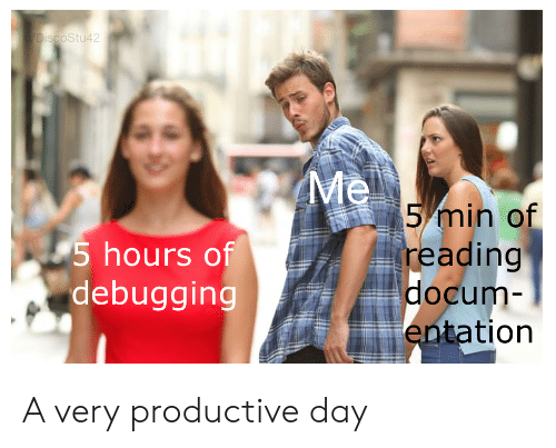 Day, Reading, and Min: DiscoStu42  Me  5 min of  reading  docum-  entation  5 hours of  debugging A very productive day