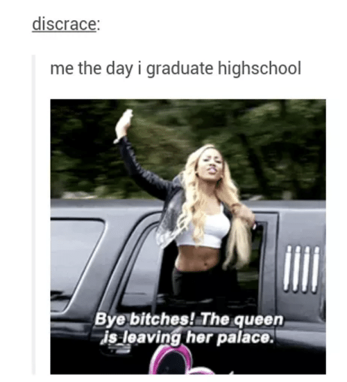 palace: discrace  me the day i graduate highschool  Bye bitches! The queen  is leaving her palace.