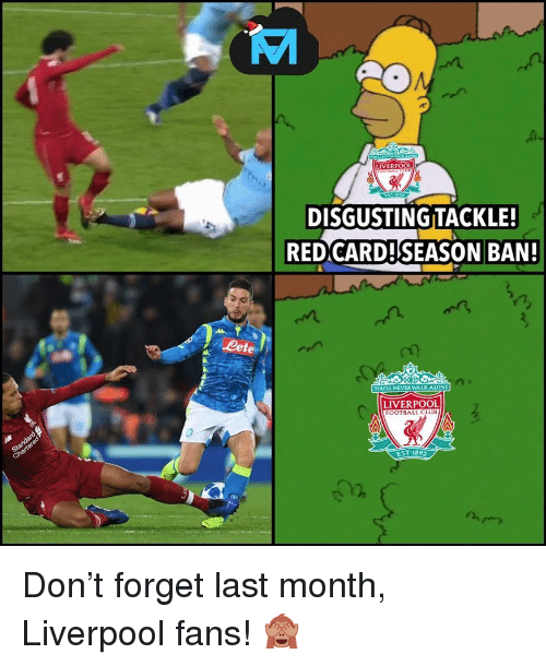Liverpool Fans: DISGUSTING TACKLE!  REDCARD!SEASON BAN  Lete  YOLULL NEVERWALK ALONE  LIVERPOOL  FOOTBALL CLUB  EST.1892  12  n,つ Don't forget last month, Liverpool fans! 🙈
