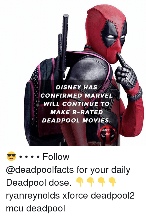 Disney, Memes, and Movies: DISNEY HAS  CONFIRMED MARVEL  WILL CONTINUE TO  MAKE R-RATED  DEADPOOL MOVIES  DEADROOL 😎 • • • • Follow @deadpoolfacts for your daily Deadpool dose. 👇👇👇👇 ryanreynolds xforce deadpool2 mcu deadpool