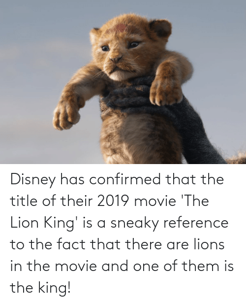 Lion King: Disney has confirmed that the title of their 2019 movie 'The Lion King' is a sneaky reference to the fact that there are lions in the movie and one of them is the king!