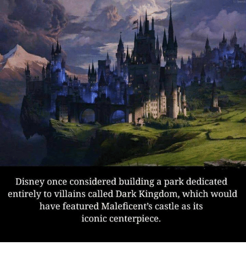 Disney, Memes, and Iconic: Disney once considered building a park dedicated  entirely to villains called Dark Kingdom, which would  have featured Maleficent's castle as its  iconic centerpiece.