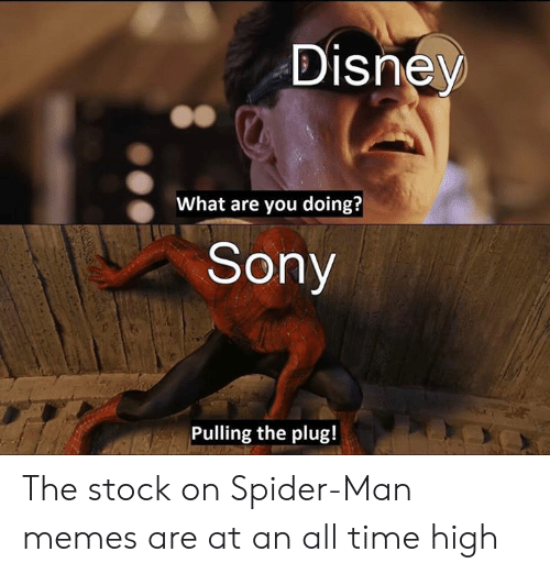 Disney, Memes, and Sony: Disney  What are you doing?  Sony  Pulling the plug! The stock on Spider-Man memes are at an all time high