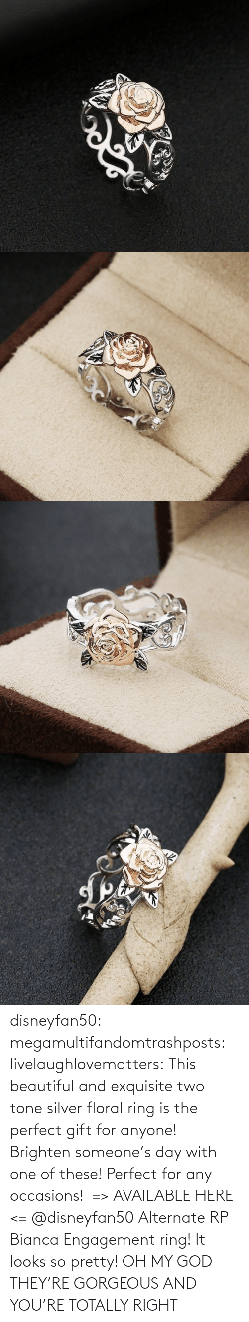 God: disneyfan50:  megamultifandomtrashposts: livelaughlovematters:  This beautiful and exquisite two tone silver floral ring is the perfect gift for anyone! Brighten someone's day with one of these! Perfect for any occasions!  => AVAILABLE HERE <=    @disneyfan50 Alternate RP Bianca Engagement ring! It looks so pretty!  OH MY GOD THEY'RE GORGEOUS AND YOU'RE TOTALLY RIGHT