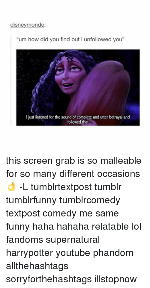 "Youtubable: disneymonde:  ""um how did you find out i unfollowed you""  I just listened for the sound of complete and utter betrayal and  followed that this screen grab is so malleable for so many different occasions 👌 -L tumblrtextpost tumblr tumblrfunny tumblrcomedy textpost comedy me same funny haha hahaha relatable lol fandoms supernatural harrypotter youtube phandom allthehashtags sorryforthehashtags illstopnow"