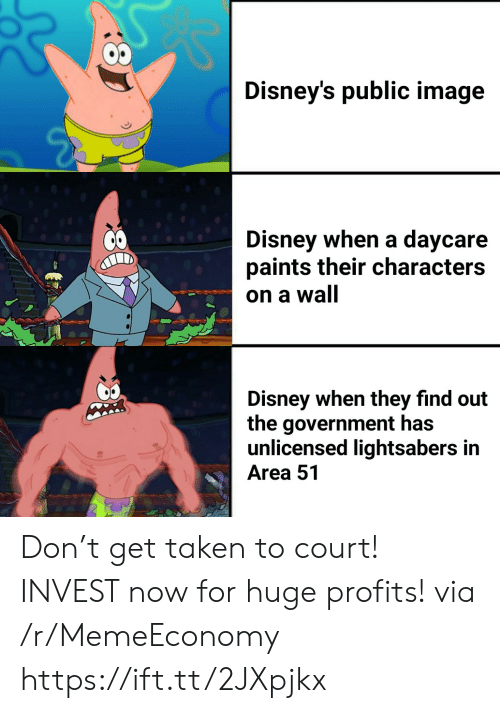 Disney's: Disney's public image  Disney when a daycare  paints their characters  on a wall  Disney when they find out  the government has  unlicensed lightsabers in  Area 51 Don't get taken to court! INVEST now for huge profits! via /r/MemeEconomy https://ift.tt/2JXpjkx