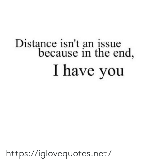 Distance: Distance isn't an įssue  because in the end,  I have you https://iglovequotes.net/