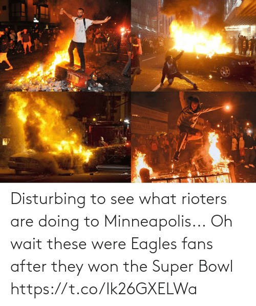 sports: Disturbing to see what rioters are doing to Minneapolis...  Oh wait these were Eagles fans after they won the Super Bowl https://t.co/Ik26GXELWa