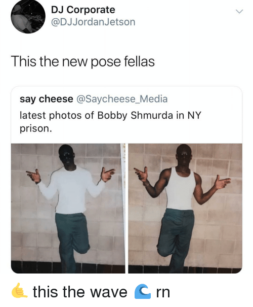 Bobby Shmurda, Prison, and Dank Memes: DJ Corporate  @DJJordanJetsorn  This the new pose fellas  say cheese @Saycheese_Media  latest photos of Bobby Shmurda in NY  prison 🤙 this the wave 🌊 rn