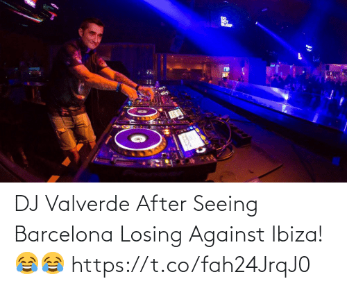 ballmemes.com: DJ Valverde After Seeing Barcelona Losing Against Ibiza!😂😂 https://t.co/fah24JrqJ0