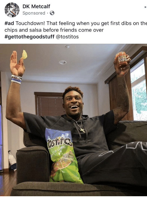 Metcalf: DK Metcalf  Sponsored · O  #ad Touchdown! That feeling when you get first dibs on the  chips and salsa before friends come over  #gettothegoodstuff @tostitos  TOST  OStara  NTOF LIME  NINNEL Seems legit