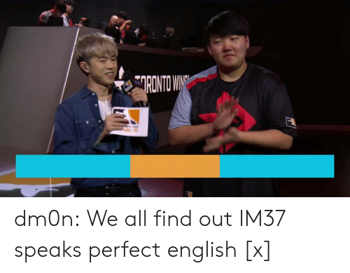 Tumblr, Twitch, and Blog: dm0n:  We all find out IM37 speaks perfect english [x]