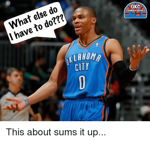 Memes, Okc Thunder, and 🤖: do  else I have to do???  KLAHOMAo  CITY  OKC  THUNDER MEMES This about sums it up...