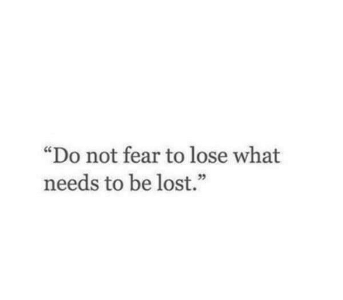 "Lost, Fear, and What: ""Do not fear to lose what  needs to be lost."""
