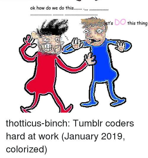 Target, Tumblr, and Work: DO  this thing  9 thotticus-binch:  Tumblr coders hard at work (January 2019, colorized)