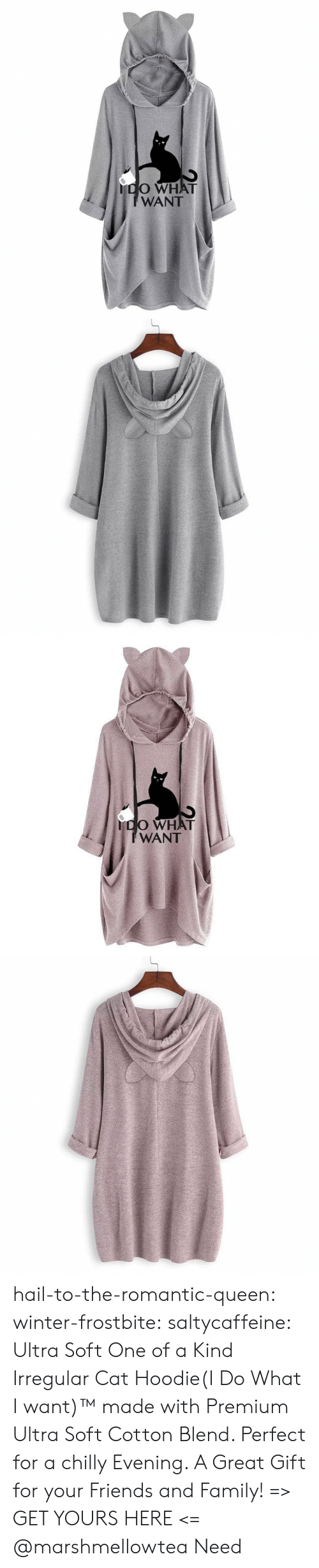 Family, Friends, and Tumblr: do WHAT  IWANT   DO WHAT  IWANT hail-to-the-romantic-queen:  winter-frostbite:  saltycaffeine: Ultra Soft One of a Kind Irregular Cat Hoodie(I Do What I want)™ made with Premium Ultra Soft Cotton Blend. Perfect for a chilly Evening. A Great Gift for your Friends and Family! => GET YOURS HERE <=   @marshmellowtea   Need