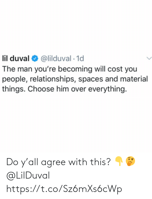 agree: Do y'all agree with this? 👇🤔 @LilDuval https://t.co/Sz6mXs6cWp