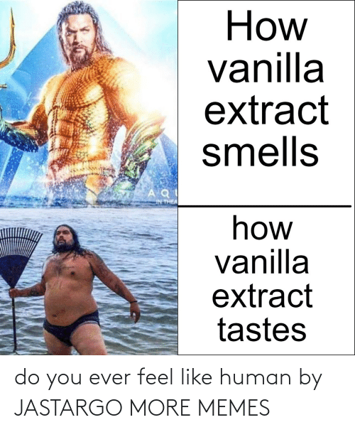 do you: do you ever feel like human by JASTARGO MORE MEMES
