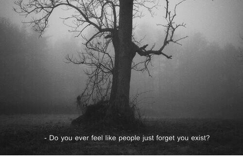 You, Like, and Feel: - Do you ever feel like people just forget you exist?