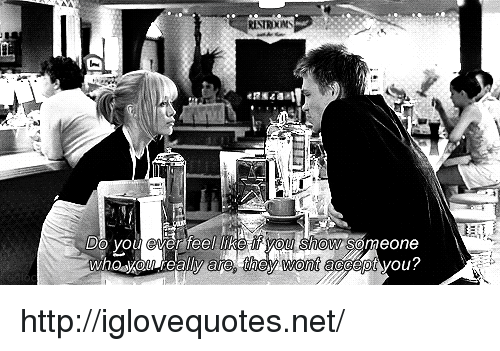 Http, Net, and They: Do you ever feel wko ur you show someone  cGept you?  are, they wont http://iglovequotes.net/