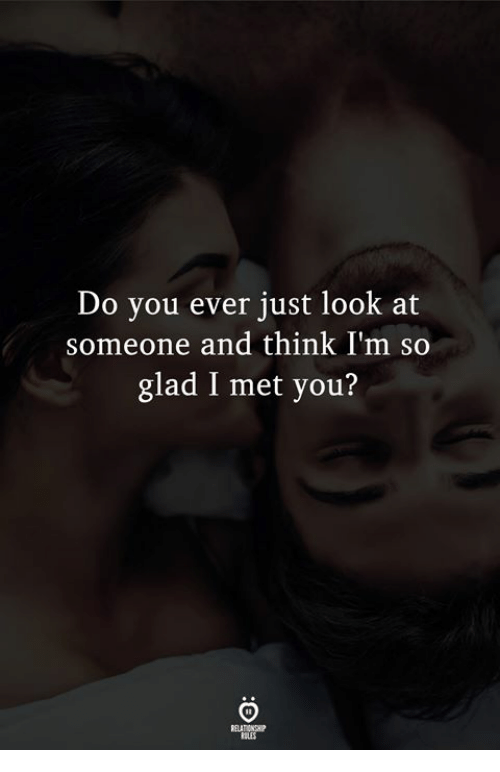 Think, You, and Glad: Do you ever just look at  someone and think I'm so  glad I met you?  LES