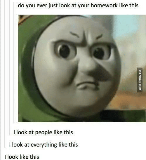 9gag, Homework, and Com: do you ever just look at your homework like this  I look at people like this  I look at everything like this  I look like this  VIA 9GAG.COM