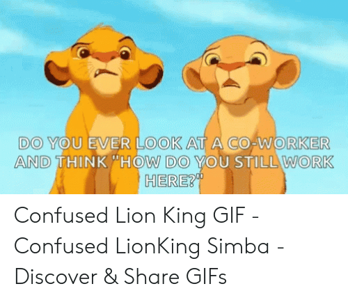 """Lion King Gif: DO YOU EVER LOOK AT A CO-WORKER  AND THINK HOW DO YOU STILL WORK  HERER"""" Confused Lion King GIF - Confused LionKing Simba - Discover & Share GIFs"""