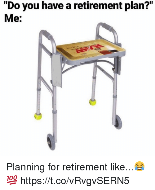 "You, For, and Like: ""Do you have a retirement plan?""  Me: Planning for retirement like...😂💯 https://t.co/vRvgvSERN5"