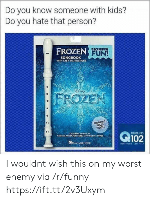 Coloring Pages: Do you know someone with kids?  Do you hate that person?  FROZEN  UN  SONGBOOK  WITH EASY INSTRUCTIONS  COLORING  PAGES  INSIDE  ORIGINAL SONGSOT  DUBLINS  HAL-LEONARD I wouldnt wish this on my worst enemy via /r/funny https://ift.tt/2v3Uxym