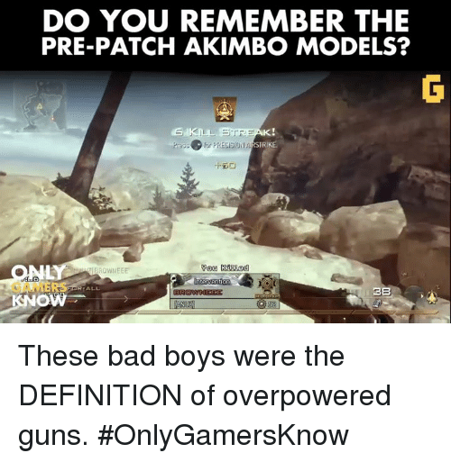 Bad Boys, Definitely, and Video Games: DO YOU REMEMBER THE  PRE-PATCH AKIMBO MODELS?  STRIKE.  You KSUVed  ROWI IEEE  nterven  RTALL.  BB These bad boys were the DEFINITION of overpowered guns. #OnlyGamersKnow