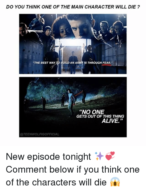 """the maine: DO YOU THINK ONE OF THE MAIN CHARACTER WILL DIE ?  """"THE BEST WAY TO BUILD AN ARMY IS THROUGH FEAR  """"NO ONE  GETS OUT OF THIS THING  GEALIVE.""""  TEENWOLFIGOFFICIAL New episode tonight ✨💞 Comment below if you think one of the characters will die 😱"""