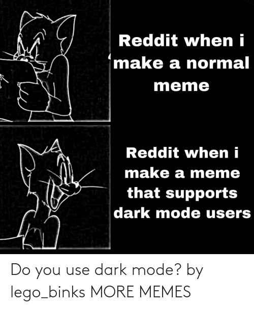 do you: Do you use dark mode? by lego_binks MORE MEMES